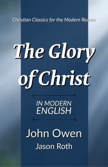 The Glory of Christ: In Modern English